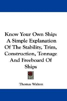 Know Your Own Ship A Simple Explanation of the Stability, Trim, Construction, Tonnage and Freeboard of Ships N/A 9780548377253 Front Cover
