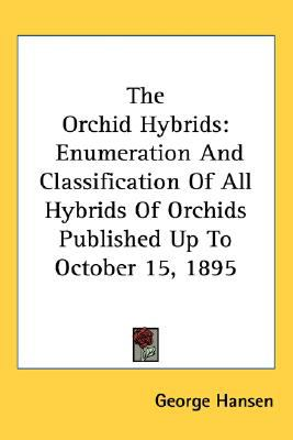 Orchid Hybrids : Enumeration and Classification of All Hybrids of Orchids Published up to October 15 1895 N/A 9780548476253 Front Cover