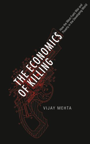 Economics of Killing How the West Fuels War and Poverty in the Developing World  2012 9780745332253 Front Cover