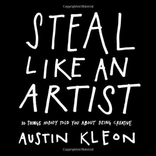 Steal Like an Artist 10 Things Nobody Told You about Being Creative  2012 edition cover