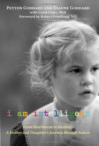 I Am Intelligent A Mother and Daughter's Journey from Heartbreak to Healing Through Autism  2012 9780762779253 Front Cover