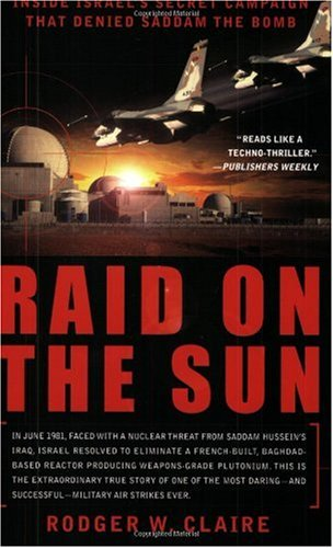 Raid on the Sun Inside Israel's Secret Campaign That Denied Saddam the Bomb  2004 edition cover