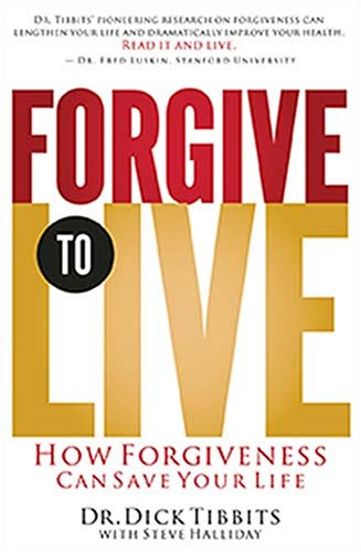 Forgive to Live How Forgiveness Can Save Your Life  2008 edition cover