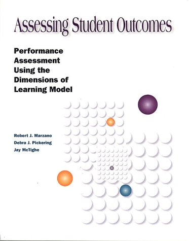 Assessing Student Outcomes : Performance Assessment Using the Dimensions of Learning Model 1st edition cover