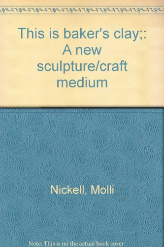 This Is Baker's Clay : A New Sculpture/Craft Medium  1973 9780877495253 Front Cover