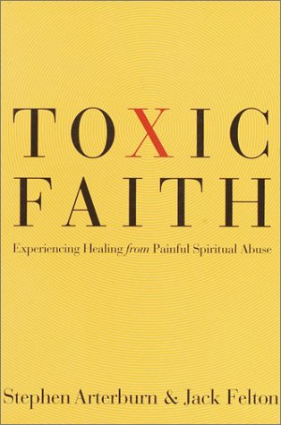 Toxic Faith Experiencing Healing over Painful Spiritual Abuse  2001 9780877888253 Front Cover