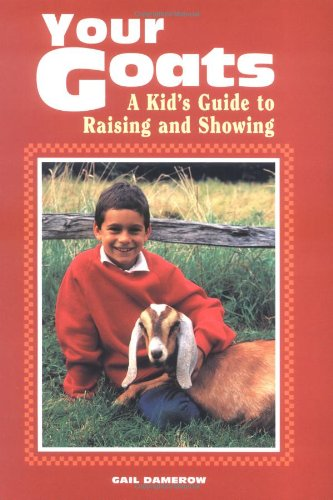 Your Goats A Kid's Guide to Raising and Showing N/A 9780882668253 Front Cover