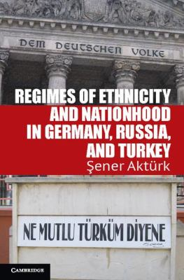 Regimes of Ethnicity and Nationhood in Germany, Russia, and Turkey   2012 9781107614253 Front Cover