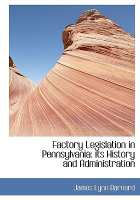 Factory Legislation in Pennsylvani : Its History and Administration N/A 9781115000253 Front Cover