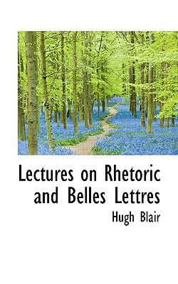 Lectures on Rhetoric and Belles Lettres  N/A 9781116652253 Front Cover
