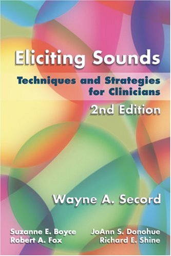 Eliciting Sounds Techniques and Strategies for Clinicians 2nd 2007 (Revised) edition cover