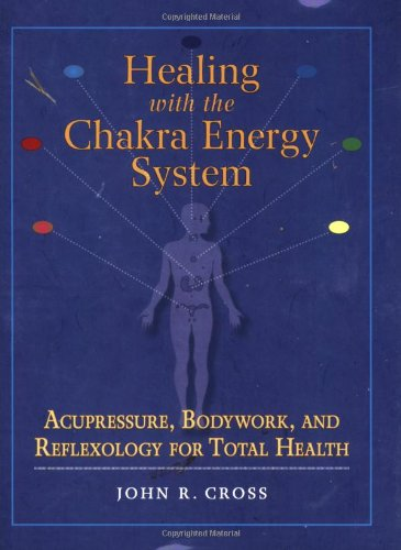 Healing with the Chakra Energy System Acupressure, Bodywork, and Reflexology for Total Health  2006 9781556436253 Front Cover