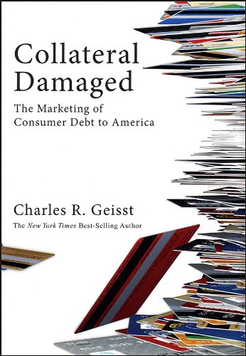 Collateral Damaged The Marketing of Consumer Debt to America  2009 edition cover