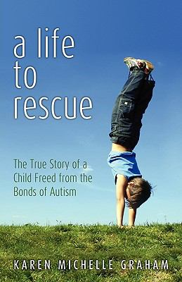 Life to Rescue : The True Story of a Child Freed from the Bonds of Autism N/A 9781936076253 Front Cover
