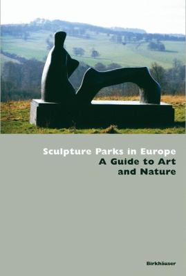 Sculpture Parks in Europe A Guide to Art and Nature  2006 9783764376253 Front Cover