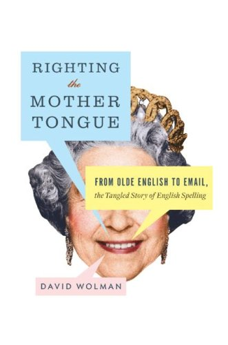 Righting the Mother Tongue From Olde English to Email, the Tangled Story of English Spelling  2008 9780061369254 Front Cover