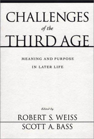 Challenges of the Third Age Meaning and Purpose in Later Life  2002 9780195150254 Front Cover