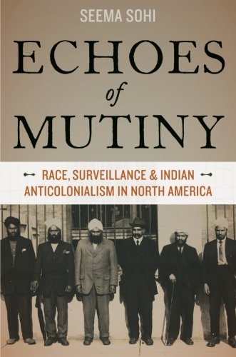 Echoes of Mutiny Race, Surveillance, and Indian Anticolonialism in North America  2014 edition cover