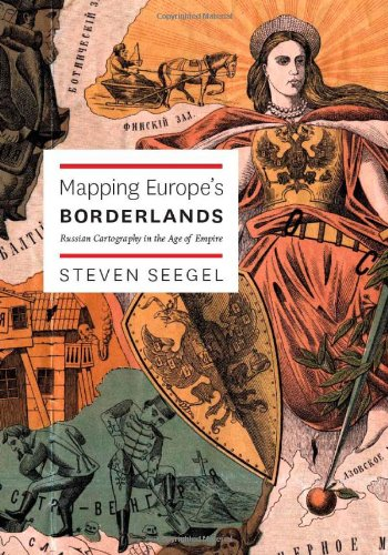 Mapping Europe's Borderlands Russian Cartography in the Age of Empire  2012 9780226744254 Front Cover