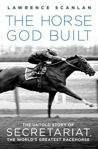 Horse God Built The Untold Story of Secretariat, the World's Greatest Racehorse  2008 edition cover