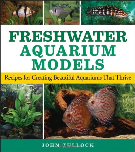 Freshwater Aquarium Models Recipes for Creating Beautiful Aquariums That Thrive  2007 9780470044254 Front Cover