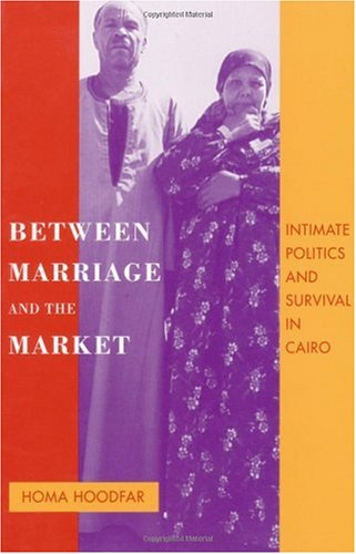 Between Marriage and the Market Intimate Politics and Survival in Cairo  1997 edition cover