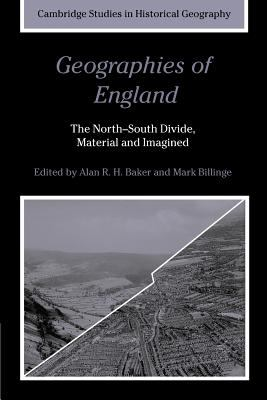 Geographies of England The North-South Divide, Material and Imagined  2010 9780521173254 Front Cover