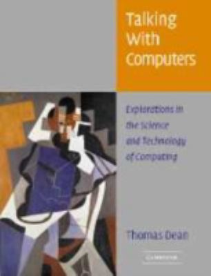 Talking with Computers Explorations in the Science and Technology of Computing  2004 9780521834254 Front Cover