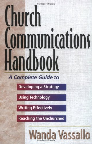 Church Communications Handbook A Complete Guide to Developing a Strategy, Using Technology, Writing Effectively, and Reaching the Unchurched Handbook (Instructor's) 9780825439254 Front Cover