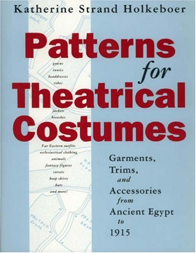 Patterns for Theatrical Costumes Trims, Garment and Accessories from Ancient Egypt to 1915 2nd 2006 edition cover