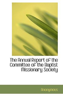 Annual Report of the Committee of the Baptist Missionary Society N/A 9781113953254 Front Cover