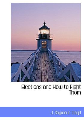 Elections and How to Fight Them N/A 9781113995254 Front Cover