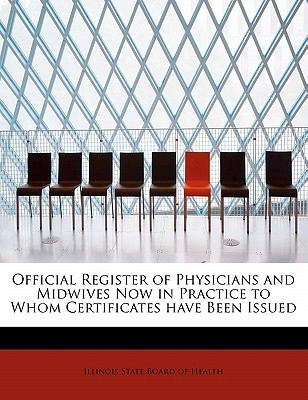Official Register of Physicians and Midwives Now in Practice to Whom Certificates Have Been Issued  N/A 9781115988254 Front Cover