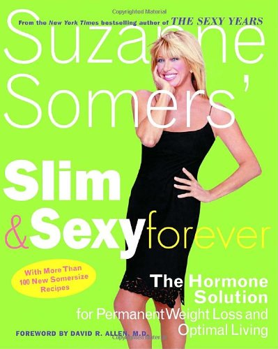 Suzanne Somers' Slim and Sexy Forever The Hormone Solution for Permanent Weight Loss and Optimal Living  2005 9781400053254 Front Cover