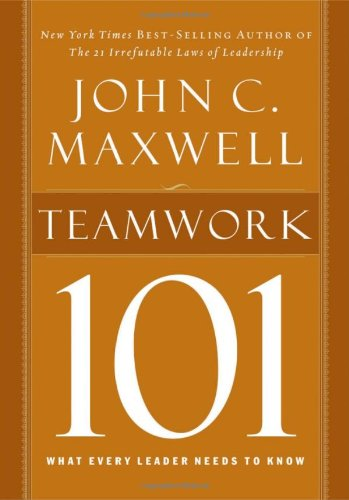 Teamwork 101 What Every Leader Needs to Know  2009 9781400280254 Front Cover