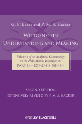 Wittgenstein Understanding and Meaning An Analytical Commentary on the Philosophical Investigations 2nd 2010 9781405199254 Front Cover