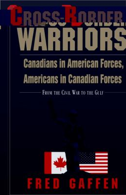 Cross-Border Warriors Canadians in American Forces, Americans in Canadian Forces  1995 9781550022254 Front Cover