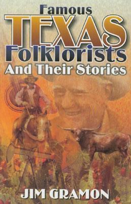 Famous Texas Folklorists and Their Stories   2000 9781556228254 Front Cover