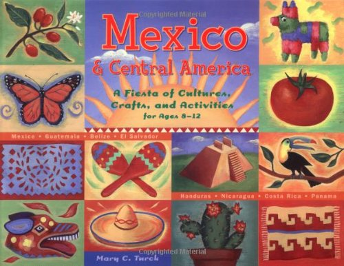Mexico and Central America A Fiesta of Cultures, Crafts, and Activities for Ages 8-12  2004 9781556525254 Front Cover