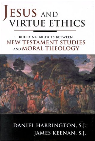 Jesus and Virtue Ethics Building Bridges Between New Testament Studies and Moral Theology  2002 edition cover
