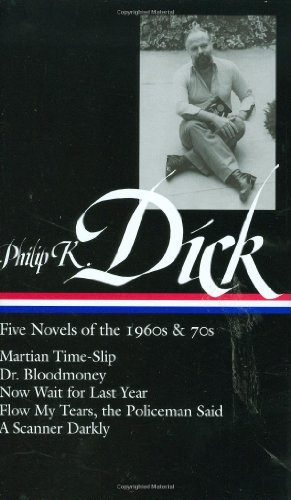 Philip K. Dick - Five Novels of the 1960s and 70s Martian Tme-Slip; Dr. Bloodmoney; Now Wait for Last Year; Flow My Tears, the Policeman Said; a Scanner Darkly N/A edition cover