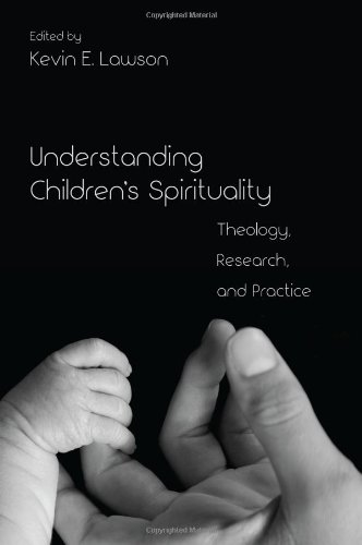 Understanding Children's Spirituality Theology, Research, and Practice  2012 edition cover