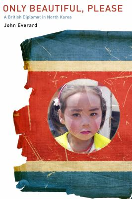 Only Beautiful, Please A British Diplomat in North Korea  2012 edition cover