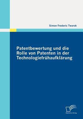 Patentbewertung und Die Rolle Von Patenten in der Technologiefr�haufkl�rung   2011 9783842860254 Front Cover