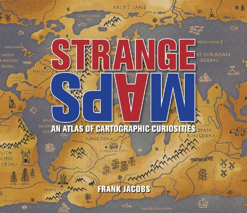 Strange Maps An Atlas of Cartographic Curiosities  2009 edition cover