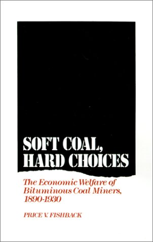 Soft Coal, Hard Choices The Economic Welfare of Bituminous Coal Miners, 1890-1930  1992 edition cover