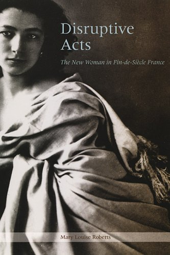 Disruptive Acts The New Woman in Fin-de-Siecle France  2002 edition cover