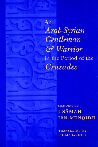 Arab-Syrian Gentleman and Warrior in the Period of the Crusades Memoirs of Us�mah Ibn-Munqidh  2000 9780231121255 Front Cover