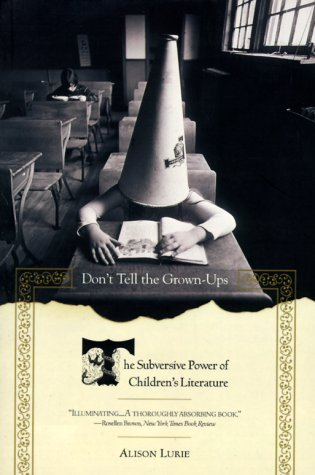 Don't Tell the Grown-Ups The Subversive Power of Children's Literature N/A edition cover