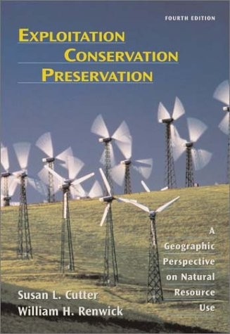 Exploitation Conservation Preservation A Geographic Perspective on Natural Resource Use 4th 2004 (Revised) edition cover